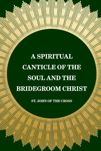 9781519401076: A Spiritual Canticle of the Soul and the Bridegroom Christ