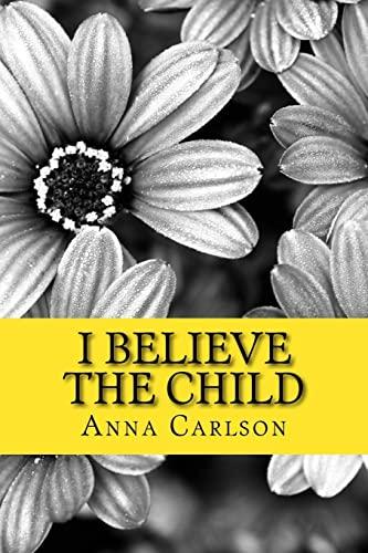 I Believe the Child: Carlson, Mrs Anna