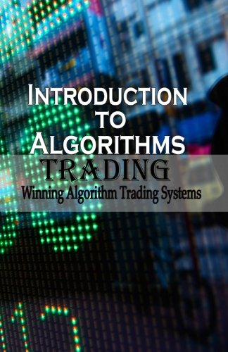 9781519404909: Introduction To Algorithm Trading: Winning Algorithm Trading Systems (Learn Simple ways of Algorithm Trading) (Volume 1)