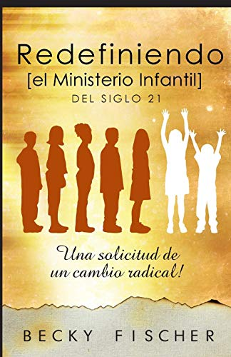 9781519405722: Redefiniendo el Ministerio de Niños: Del Siglo 21