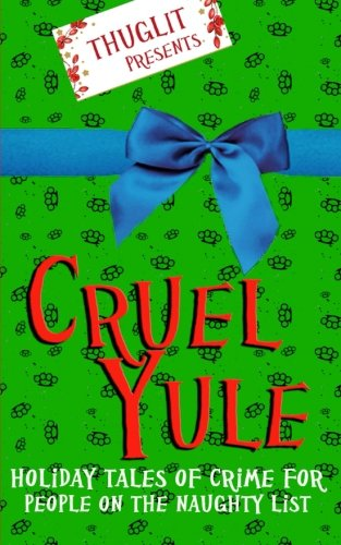 9781519407474: Thuglit presents: CRUEL YULE: Holiday Tales of Crime for People on the Naughty List