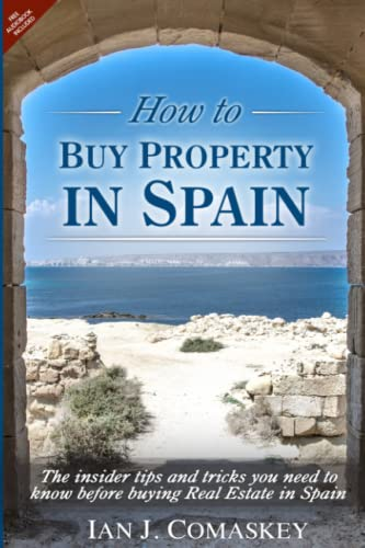 9781519409478: How To Buy Property In Spain: The Insider Tips And Tricks You Need To Know Before Buying Real Estate In Spain