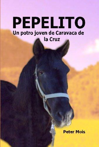 9781519410337: P E P E L I T O: Un potro joven de Caravaca de la Cruz (Spanish Edition)