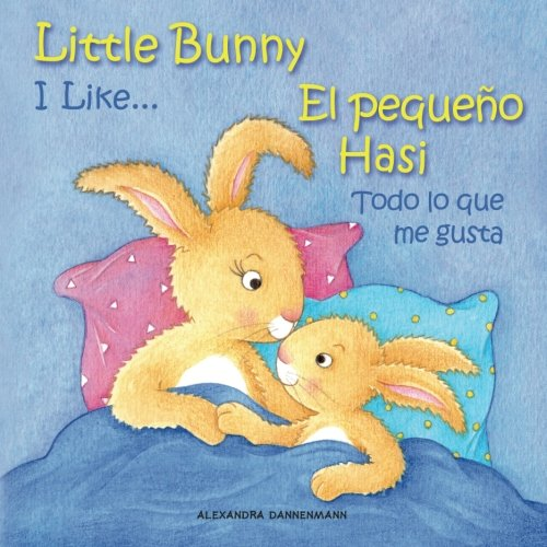 9781519410528: Little Bunny - I Like... , El pequeño Hasi - Todo lo que me gusta: Picture book English-Spanish (bilingual) 2+ years (Little Bunny - El pequeño Hasi - English-Spanish (bilingual)) (Volume 2)