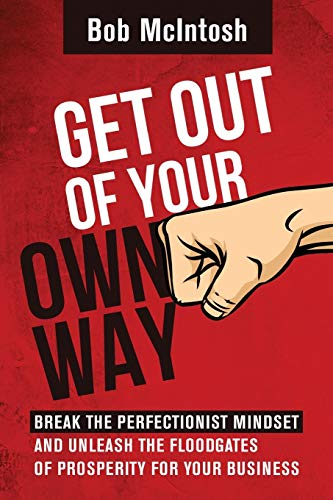 9781519410740: Get Out Of Your Own Way!: How to break the perfectionist mindset and unleash the floodgates of prosperity for your business.