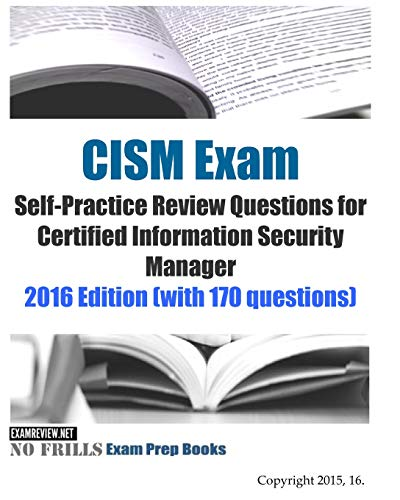9781519411303: CISM Exam Self-Practice Review Questions for Certified Information Security Manager: 2016 Edition (with 170 questions)