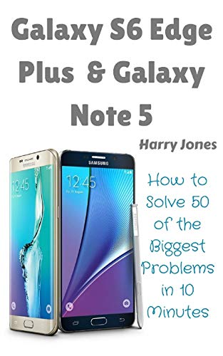 9781519411686: Galaxy S6 Edge Plus & Galaxy Note 5: How to Solve 50 of the Biggest Smartphone Problems in 10 Minutes (50 of the Biggest Problems)