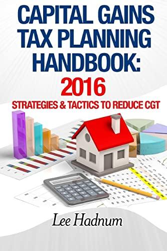 Capital Gains Tax Planning Handbook: 2016: Strategies & Tactics To Reduce CGT: Mr Lee J Hadnum
