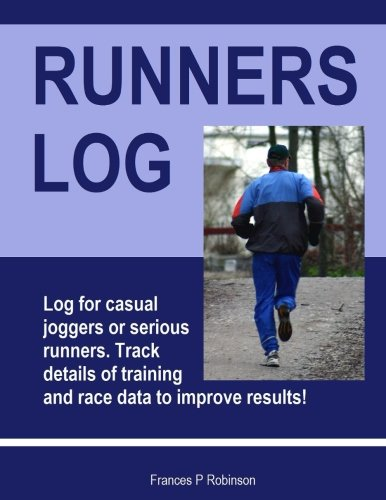 9781519413338: Runners Log: Track details of training and race data in this Runners Log. Log for casual joggers or serious runners. Good for Marathons, Triathlons, 5K or casual running.