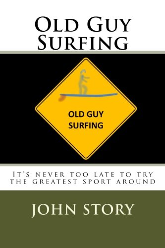 9781519414595: Old Guy Surfing: It's never too late to try the greatest sport around