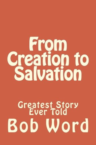9781519414809: From Creation to Salvation: Greatest Story Ever Told