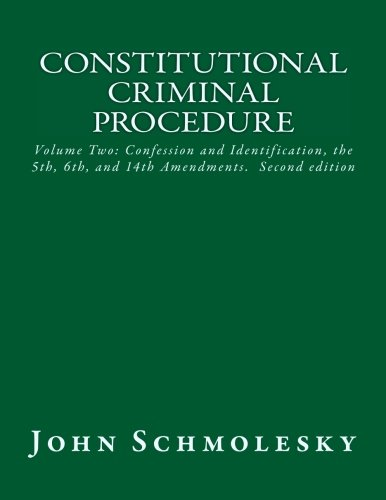 Constitutional Criminal Procedure: Volume Two: Confession and Identification, the 5th, 6th, and ...