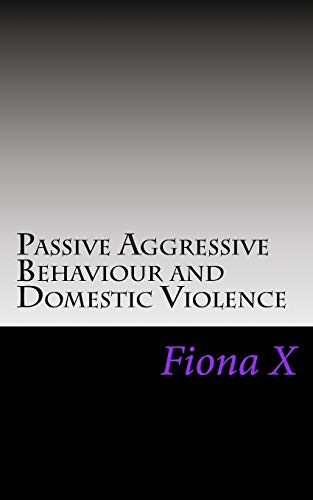 9781519420022: Passive Aggressive Behaviour and Domestic Violence: Survivors of Abusive Behaviours, not Victims and the Evolution of Controlling Behaviours