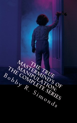 9781519421494: The True Mastermind's of Manipulation: The Complete Series: 3 Volumes, 1 Book!