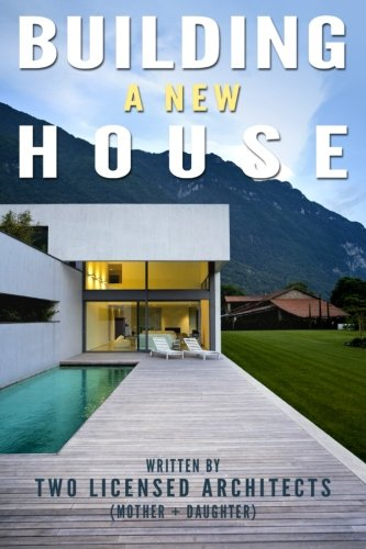 Building A New House: Everything You Need To Know About How To Build A House With Tips & Advice From Two Licensed Architects