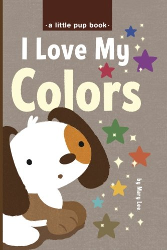 9781519425287: I Love My Colors (A Little Pup book) (Volume 5)