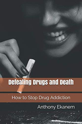 9781519431028: Defeating Drugs and Death: How to Stop Drug Addiction