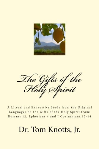 9781519435606: The Gifts of the Holy Spirit: A Literal and Exhaustive Study from the Original Languages on the Gifts of the Holy Spirit from: Romans 12, Ephesians 4 and I Corinthians 12-14