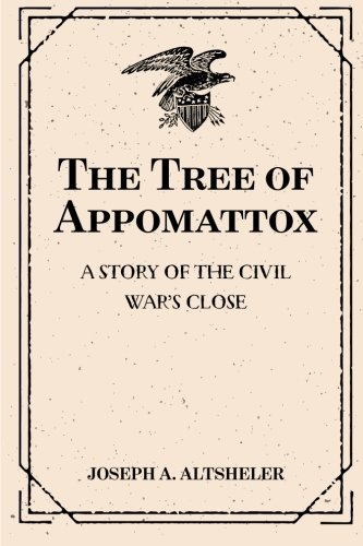 9781519435811: The Tree of Appomattox: A Story of the Civil War's Close