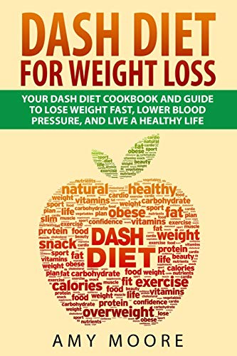 9781519438799: Dash Diet: Dash Diet For Weight Loss: Your Dash Diet Cookbook And Guide, Lose Weight Fast, Lower Blood Pressure, And Live A Healthy Life