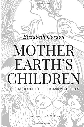 9781519438959: Mother Earth's Children; The Frolics of the Fruits and Vegetables: Illustrated