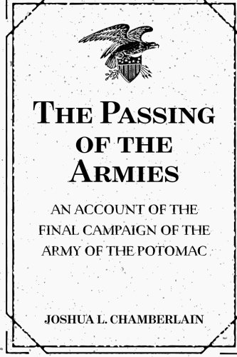 9781519439895: The Passing of the Armies: An Account of the Final Campaign of the Army of the Potomac