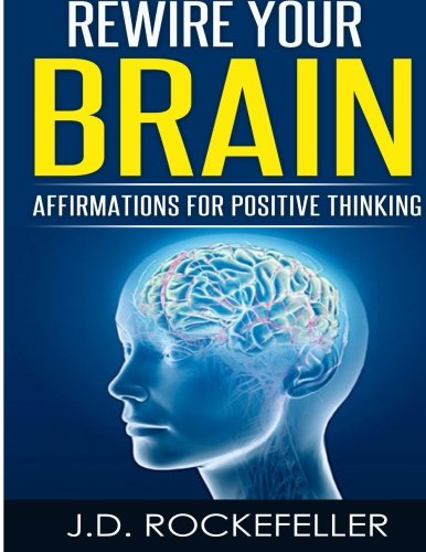 Rewire Your Brain: Affirmations for Positive Thinking: Rockefeller, J. D.