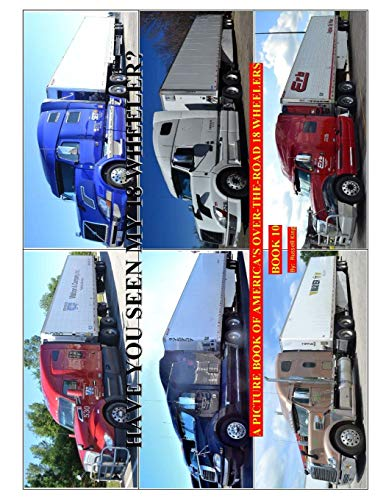 9781519442406: Have You Seen My 18 Wheeler?: A Picture Book of America's Over-the-Road 18 Wheelers: Volume 10 (Have You Seen 18 Wheeler?)