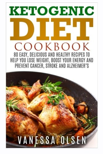 9781519445094: Ketogenic Diet Cookbook: 80 easy, delicious, and healthy recipes to help you lose weight, boost your energy, and prevent cancer, stroke and Alzheimer`s