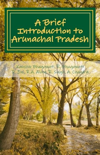 9781519445469: A Brief Introduction to Arunachal Pradesh: Land, People, Culture and Livilihood