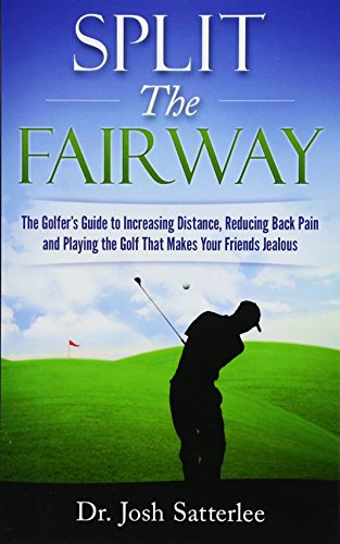 9781519446060: Split the Fairway: The Golfer's Guide to Increasing Distance, Reducing Back Pain and Playing the Golf That Makes Your Friends Jealous