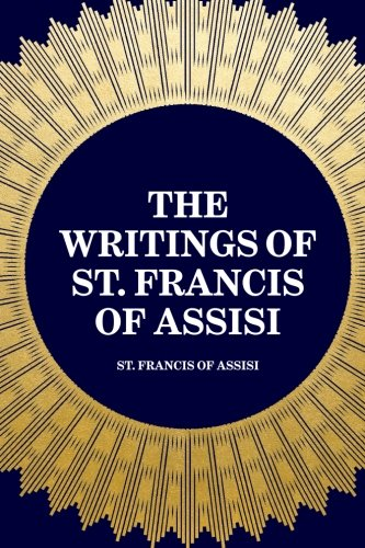 The Writings of St. Francis of Assisi: St. Francis of