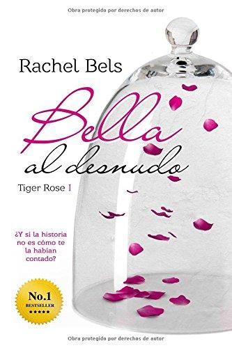 9781519450340: Bella al desnudo: Tiger Rose I: Volume 1