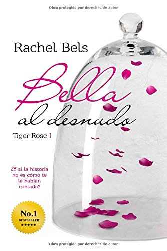9781519450340: Bella al desnudo: Tiger Rose I (Volume 1) (Spanish Edition)