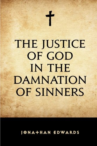9781519453747: The Justice of God in the Damnation of Sinners