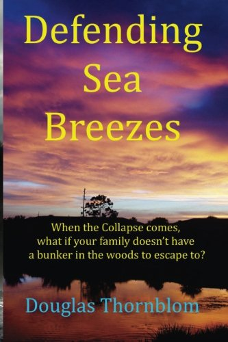 9781519454898: Defending Sea Breezes: When the Collapse comes, what if your family doesn't have a bunker in the woods to escape to?