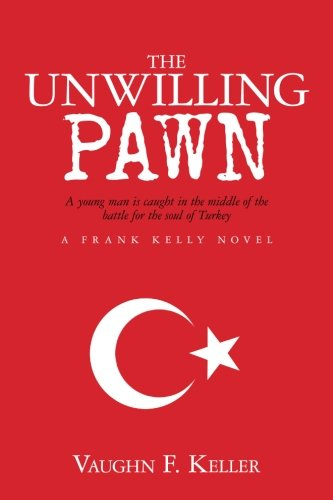 9781519455581: The Unwilling Pawn: A young man is caught in the middle of the battle for the soul of Turkey (Frank Kelly Novel)