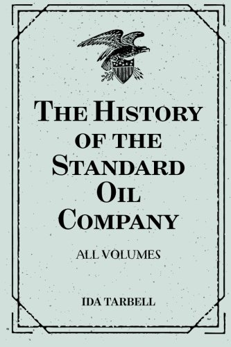 9781519455864: The History of the Standard Oil Company: All Volumes