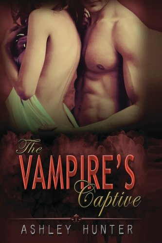 The Vampire's Captive: BBW Paranormal Romance (Pleasurably Bitten) (Volume 1): Ashley Hunter