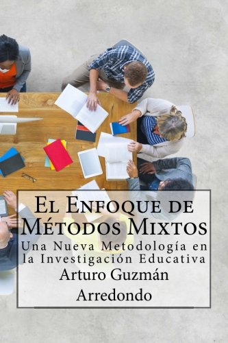 El Enfoque de Métodos Mixtos: Una Nueva: Guzmán Arredondo, Arturo