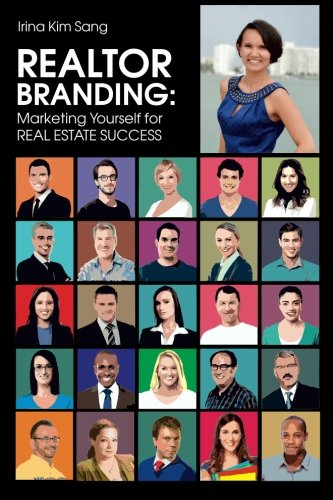 REALTOR BRANDING: Marketing Yourself for REAL ESTATE SUCCESS: Sang, Irina Kim