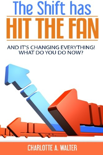 9781519459800: The Shift Has Hit The Fan: And It's Changing Everything, What Do You Do Now!