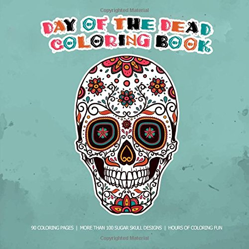 9781519460561: Day Of The Dead Coloring Book: 90 Sugar Skull and Day of the Dead Coloring Pages