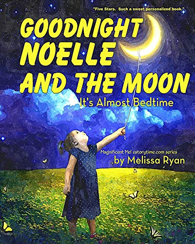 9781519462305: Goodnight Noelle and the Moon, It's Almost Bedtime: Personalized Children's Books, Personalized Gifts, and Bedtime Stories (A Magnificent Me! estorytime.com Series)