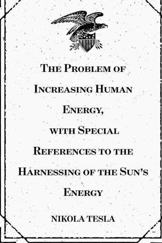 9781519462411: The Problem of Increasing Human Energy, with Special References to the Harnessing of the Sun's Energy