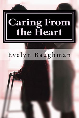 9781519463951: Caring From the Heart: How to Hire or Be A Good Caregiver
