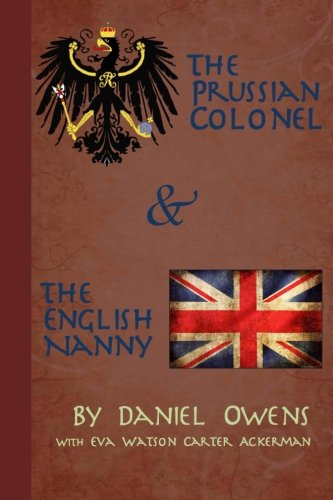 The Prussian Colonel and the English Nanny: Daniel R Owens