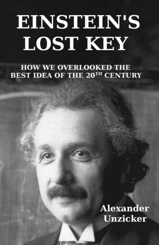 9781519473431: Einstein's Lost Key: How We Overlooked the Best Idea of the 20th Century