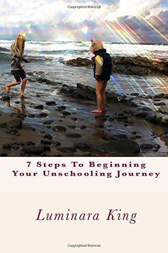 9781519474308: 7 Steps To Beginning Your Unschooling Journey