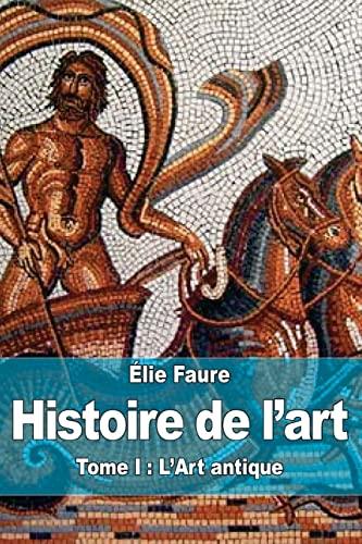 9781519474773: Histoire de l'art: Tome I : L'Art antique: 1